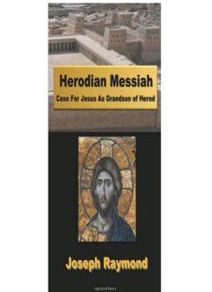 Herodian Messiah: Case For Jesus As Grandson of Herod