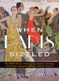 When Paris Sizzled: The 1920s Paris of Hemingway, Chanel, Cocteau, Cole Porter, Josephine Baker