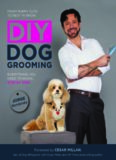 DIY Dog Grooming, From Puppy Cuts to Best in Show: Everything You Need to Know, Step by Step