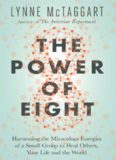 The Power of Eight: Harnessing the Miraculous Energies of a Small Group to Heal Others, Your Life