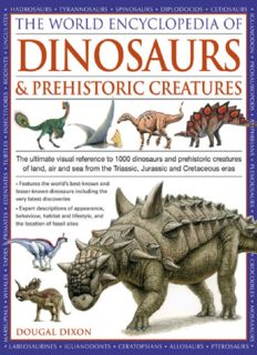 World Encyclopedia of Dinosaurs & Prehistoric Creatures: The Ultimate Visual Reference to 1000 Dinosaurs and Prehistoric Creatures of Land, Air and Sea from the Triassic, Jurassic and Cretaceous Eras
