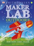 Maker Lab: Outdoors: 25 Super Cool Projects: Build * Invent * Create * Discover