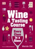 Wine - A Tasting Course; Every Class in a Glass - DK Publishing