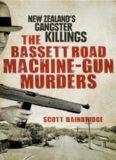 The Bassett Road Machine-Gun Murders. New Zealand's Gangster Killings