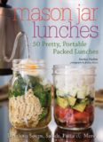 Mason Jar Lunches: 50 Pretty, Portable Packed Lunches (Including) Delicious Soups, Salads, Pastas