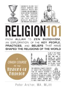 Religion 101: From Allah to Zen Buddhism, an Exploration of the Key People, Practices, and Beliefs that Have Shaped the Religions of the World