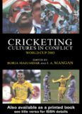 Cricketing Cultures in Conflict: Cricketing World Cup 2003 (Sport in the Global Society, 51)