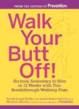 Walk Your Butt Off!: Go from Sedentary to Slim in 12 Weeks with This Breakthrough Walking Plan