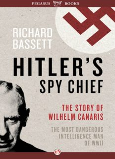 Hitler's Spy Chief: The Wilhelm Canaris Betrayal: the Intelligence Campaign Against Adolf Hitler