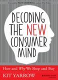 Decoding the New Consumer Mind : how and why we shop and buy