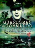 Guardsman and commando : the war memoirs of RSM Cyril Feebery DCM