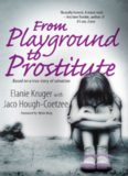 From playground to prostitute : based on a true story of salvation