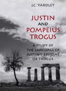 """Justin and Pompeius Trogus: A Study of the Language of Justin's """"Epitome"""" of Trogus"""