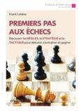 Premiers pas aux échecs : Découvrir les règles, la stratégie et la tactique pour débuter