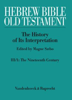 Hebrew Bible / Old Testament: The History of Its Interpretation, Vol. III: From Modernism to Post-Modernism: 19th and 20th Centuries, Part 1: The Nineteenth Century - A Century of Modernism and Historicism