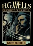 H.G. Wells. First Citizen of the Future