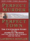 Perfect Murder, Perfect Town : The Uncensored Story of the JonBenet Murder and the Grand Jury's