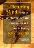 Picturing Mind: Paradox, Indeterminacy and Consciousness in Art & Poetry (Consciousness, Literature and the Arts 3) (Consciousness, Literature & the Arts)