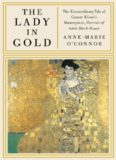 The Lady in Gold- The Extraordinary Tale of Gustav Klimt's Masterpiece Portrait of Adele Bloch