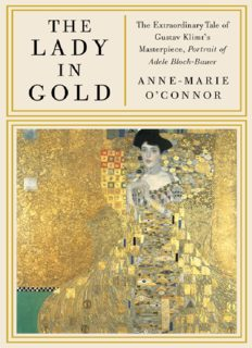 The Lady in Gold- The Extraordinary Tale of Gustav Klimt's Masterpiece Portrait of Adele Bloch-Bauer