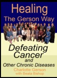 Healing the Gerson Way—Defeating Cancer and Other Chronic