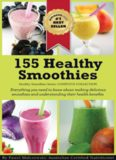 155 healthy smoothies: everything you need to know about making delicious smoothies and understanding their health benefits