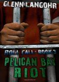 Pelican Bay Riot: A True Thriller of Organized Crime and Corruption in Prison: Pelican Bay Riot: A True Thriller of Organized Crime and Corruption in Prison: Roll Call