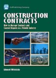 Construction Contracts - How to Manage Contracts and Control Disputes in a Volatile Industry