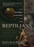 The Secret History of the Reptilians: The Pervasive Presence of the Serpent in Human History, Religion and Alien Mythos