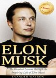 Elon Musk : the greatest lessons through the inspiring life of Elon Musk