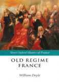Old Regime France: 1648-1788 (The Short Oxford History of France)