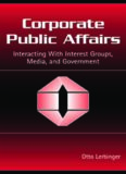 Corporate Public Affairs: Interacting With Interest Groups, Media, And Government (Lea's Communication Series) (Lea's Communication Series)