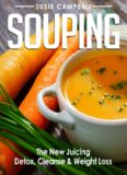 Souping: The New Juicing - Detox, Cleanse & Weight Loss (Detox, Cleanse, Weight Loss, Juicing