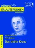 Erläuterungen zu Anna Seghers: Das siebte Kreuz, 5. Auflage (Königs Erläuterungen und Materialien