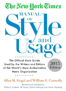The New York Times Manual of Style and Usage, 2015 Edition: The Official Style Guide Used by the Writers and Editors of the World's Most Authoritative News Organization