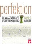 Perfektion. Die Wissenschaft des guten Kochens. Band 2. Gemüse: Gemüse richtig zubereitet