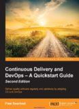 Continuous Delivery and DevOps: A Quickstart Guide, 2nd Edition: Deliver quality software regularly and painlessly by adopting CD and DevOps