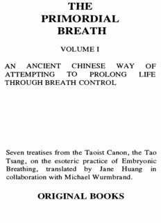 Primordial Breath: An Ancient Chinese Way of Prolonging Life Through Breath Control, Vol. 1: Seven Treaties from the Taoist Canon, the Tao Tsang
