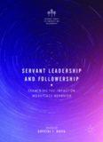 Servant Leadership and Followership: Examining the Impact on Workplace Behavior