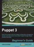 Puppet 3 Beginner's Guide: Start from scratch with the Puppet configuration management system, and learn how to fully utilize Puppet through simple, practical examples