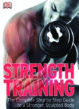 Strength Training.  The Complete Step-by-Step Guide to a Stronger, Sculpted Body