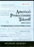 America's protectionist takeoff, 1815-1914 : the neglected American school of political economy