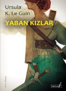 Yaban Kızlar - Ursula K. Le Guin