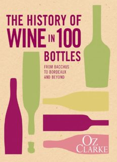 The History of Wine in 100 Bottles : From Bacchus to Bordeaux and Beyond