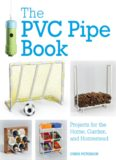 The PVC Pipe Book Projects for the Home, Garden, and Homestead