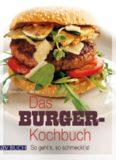 Das Burger-Kochbuch: So geht's, so schmeckt's!