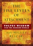 The five levels of attachment : Toltec wisdom for the modern world