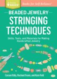 Beaded Jewelry: Stringing Techniques: Skills, Tools, and Materials for Making Handcrafted Jewelry