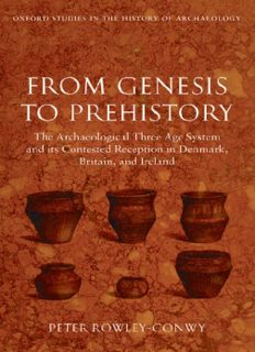 From Genesis to Prehistory: The Archaeological Three Age System and its Contested Reception in Denmark, Britain, and Ireland (Oxford Studies in the History of Archaeology)