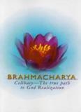 Page 1 Celibacy–The true path to God Realization Page 2 BRAHMACHARYA CELIBACY—THE ...